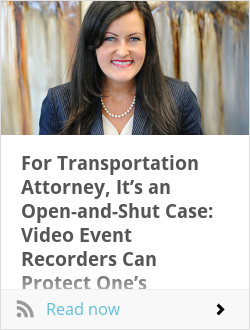 For Transportation Attorney, It's an Open-and-Shut Case: Video Event Recorders Can Protect One's Livelihood