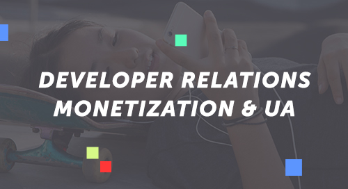 Developer Relations: Monetization & UA Capabilities
