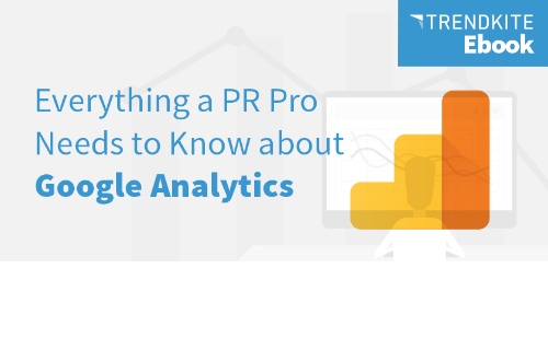 Everything a PR Pro Needs to Know about Google Analytics
