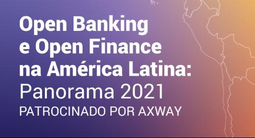 Open Banking e Open Finance na América Latina: Panorama 2021