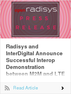 Radisys and InterDigital Announce Successful Interop Demonstration between M2M and LTE Core Networks
