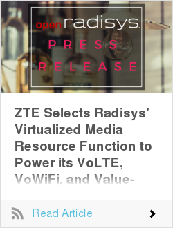ZTE Selects Radisys' Virtualized Media Resource Function to Power its VoLTE, VoWiFi, and Value-added Services