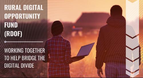 Rural Digital Opportunity Fund (RDOF): Working Together to Help Bridge the Digital Divide