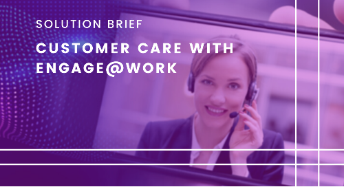 Communications Whenever Your Customers Need You with Engage@Work