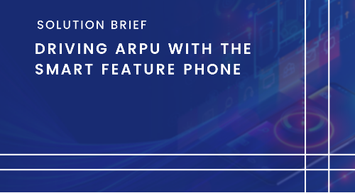 Driving ARPU with the Smart Feature Phone
