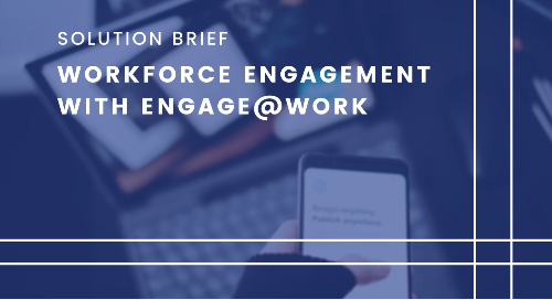 Workforce Engagement and Internal Communications Made Simple with Engage@Work