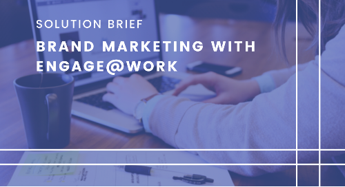 Brand Marketing - Interactive, Secure and Reliable Digital Communications with Engage@Work