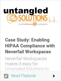 Case Study: Enabling HIPAA Compliance with Neverfail Workspaces