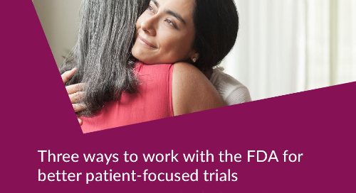 Three ways to work with the FDA for better patient-focused trials