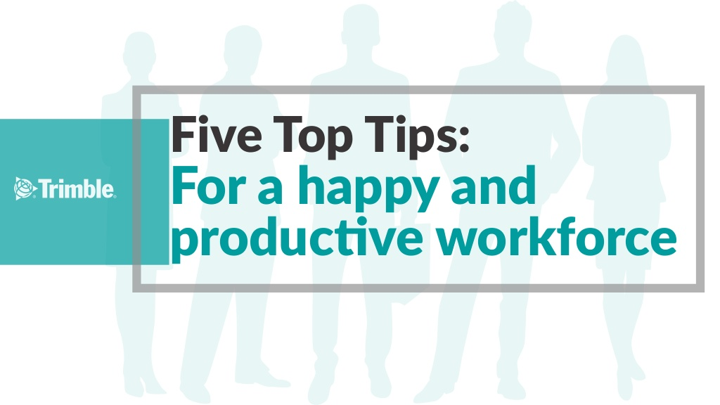 5 top tips for a happy workforce