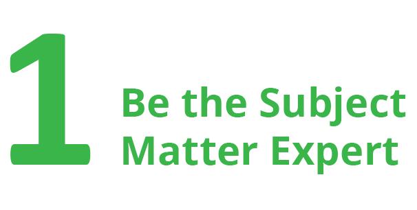 1. Be the subject matter expert