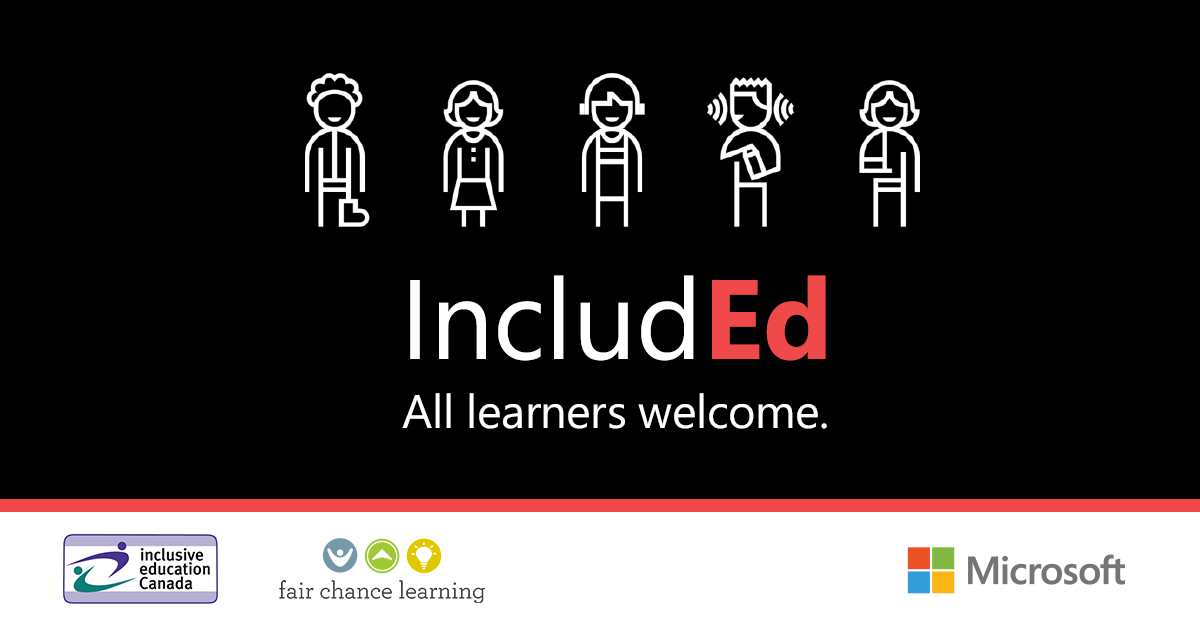 IncludEd: All Learners Welcome. A partner project between Microsoft, Inclusive Education Canada, and Fair Chance Learning