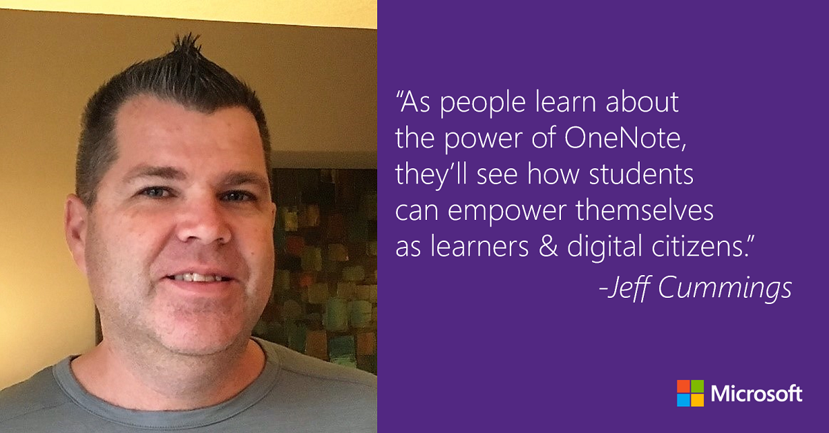 """As people learn about the power of OneNote, they'll see how students can empower themselves as learners and digital citizens."" -Jeff Cummings"