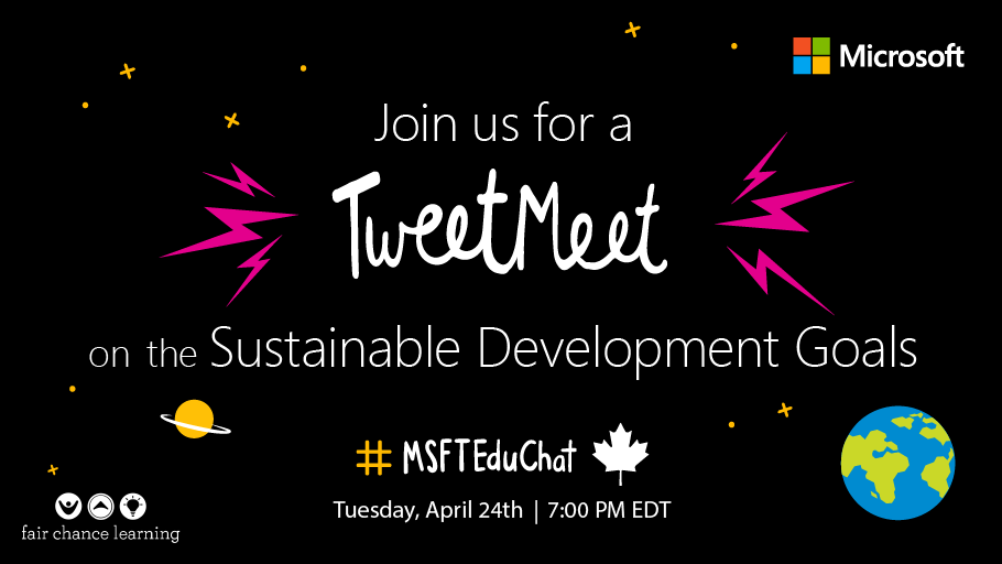Join us for a Canadian #MSFTEduChat TweetMeet on the Sustainable Development Goals: Tuesday, April 24th, 7:00 PM EDT