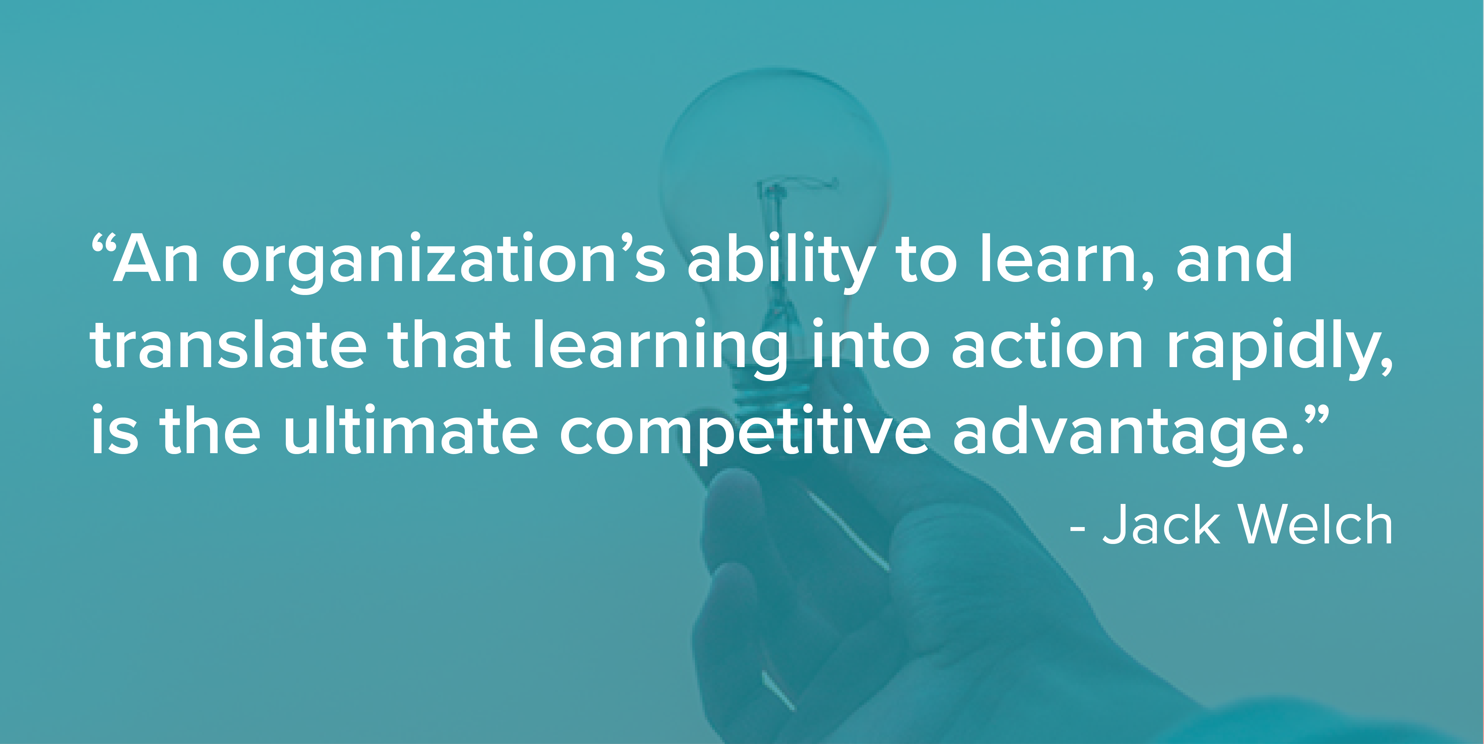 Jack Welch quote about an organizations' ability to learn and translate learning into action over a blue-tinted photo of a light bulb