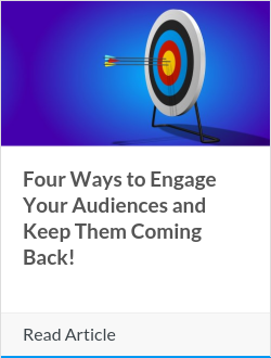 Four Ways to Engage Your Audiences and Keep Them Coming Back!