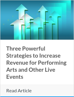 Three Powerful Strategies to Increase Revenue for Performing Arts and Other Live Events