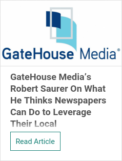 GateHouse Media's Robert Saurer On What He Thinks Newspapers Can Do to Leverage Their Local Marketplaces