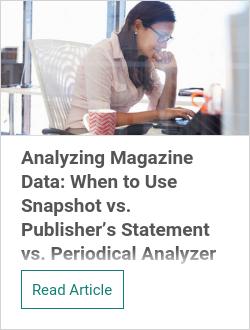 Analyzing Magazine Data: When to Use Snapshot vs. Publisher's Statement vs. Periodical Analyzer