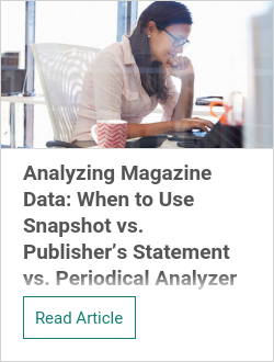 Analyzing Magazine Data: When to Use Snapshot vs. Publisher's Statement vs. Periodical Analyzer