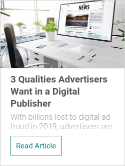 3 Qualities Advertisers Want in a Digital Publisher