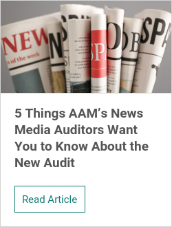 5 Things AAM's News Media Auditors Want You to Know About the New Audit