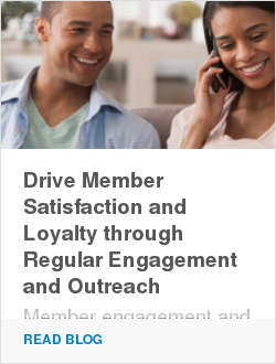 Drive Member Satisfaction and Loyalty through Regular Engagement and Outreach