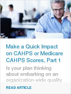 Make a Quick Impact on CAHPS or Medicare CAHPS Scores, Part 1