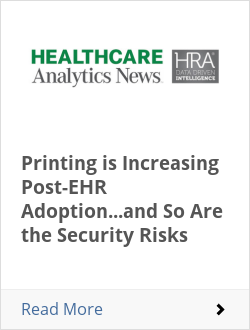 Printing is Increasing Post-EHR Adoption...and So Are the Security Risks