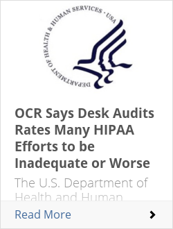 OCR Says Desk Audits Rates Many HIPAA Efforts to be Inadequate or Worse
