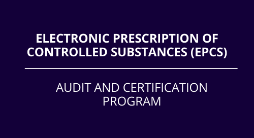 Electronic Prescription of Controlled Substances (EPCS)