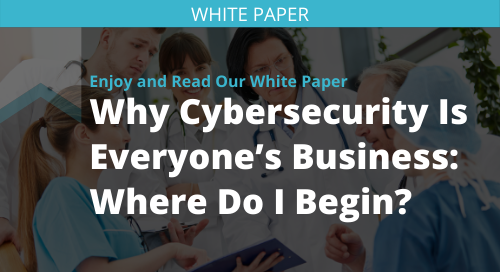 Why Cybersecurity Is Everyone's Business: Where Do I Begin?
