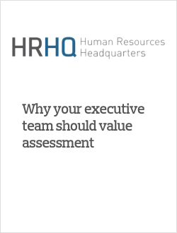 Why your executive team should value assessment