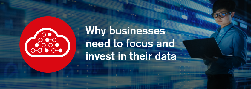 What is Big Data. Why businesses need to focus and invest in their data.