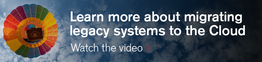 Learn more about migrating legacy systems to the Cloud. Watch the video >