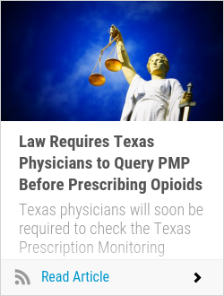 Law Requires Texas Physicians to Query PMP Before Prescribing Opioids