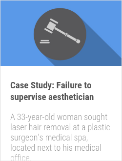 Case Study: Failure to supervise aesthetician