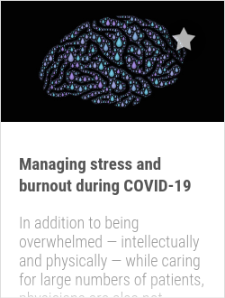 Managing stress and burnout during COVID-19