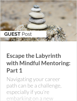 Escape the Labyrinth with Mindful Mentoring: Part 1