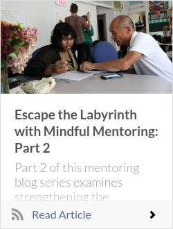Escape the Labyrinth with Mindful Mentoring: Part 2