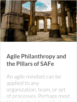Agile Philanthropy and the Pillars of SAFe