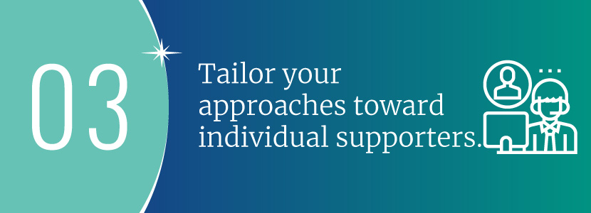Tailor your approaches toward individual supporters