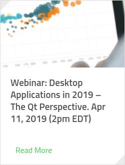 Webinar: Desktop Applications in 2019 – The Qt Perspective. Apr 11, 2019 (2pm EDT)