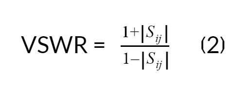 VSWR =  1+Sij1-Sij     ❲2❳