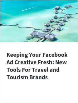 Keeping Your Facebook Ad Creative Fresh: New Tools For Travel and Tourism Brands