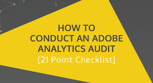 How to Conduct an Adobe Analytics Audit [21 Point Checklist]
