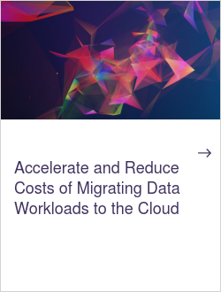 Accelerate and Reduce Costs of Migrating Data Workloads to the Cloud