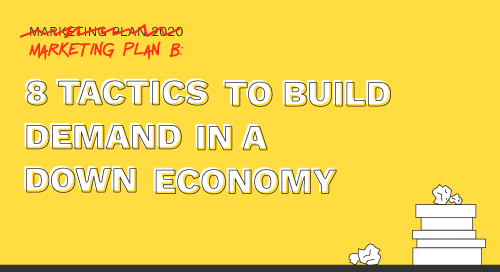 Marketing Plan B: 8 Tactics to Build Demand in a Down Economy