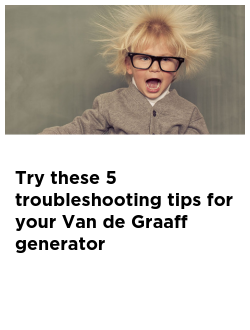 Try these 5 troubleshooting tips for your Van de Graaff generator