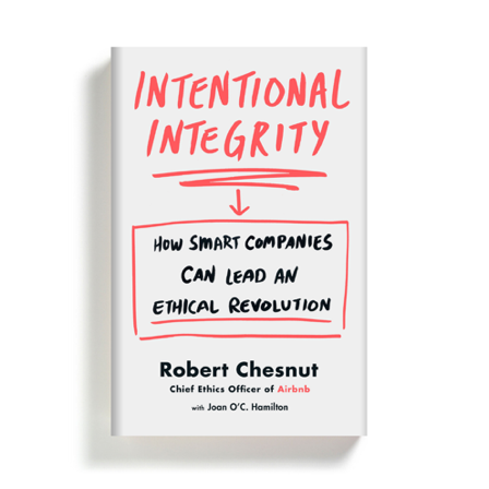 """Intentional Integrity: How Smart Companies Can Lead an Ethical Revolution"" by Robert Chesnut"